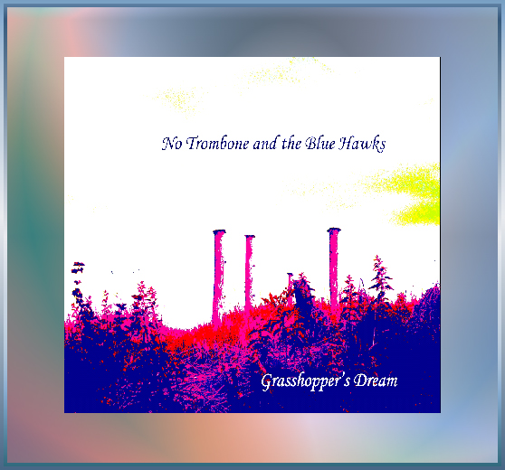 CD Grasshopper's Dream - No Trombone and the Blue Hawks
